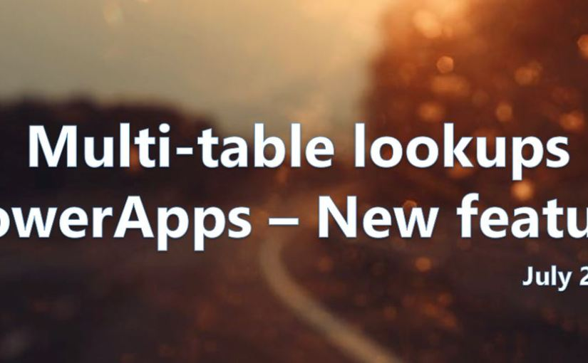 Multi-Table lookup – Power Platform – PowerApps Feature – July2021